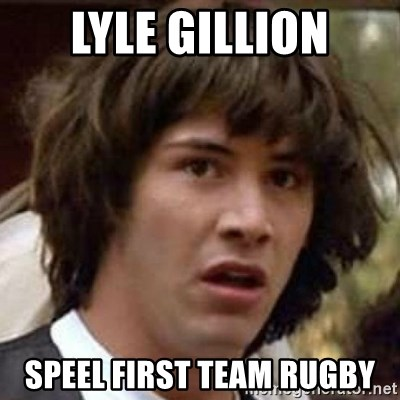 Conspiracy Keanu - Lyle Gillion speel first team rugby
