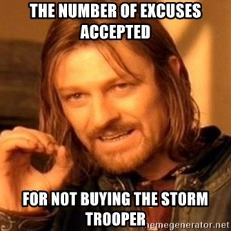 One Does Not Simply - the number of excuses accepted for not buying the storm trooper