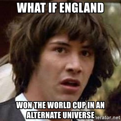 Conspiracy Keanu - What if england Won the world cup in an alternate universe