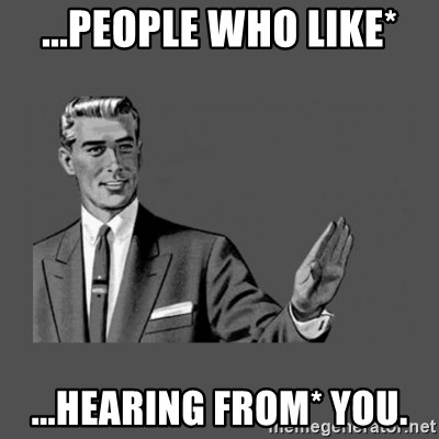 Grammar Guy - ...people who like* ...HEARING FROM* YOU.