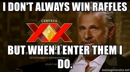 Dos Equis Man - I don't always win raffles But when I enter them I do.