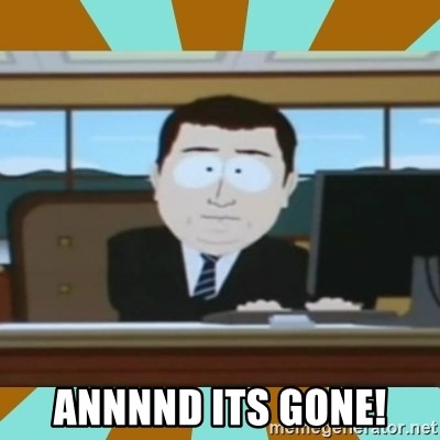 And it's gone -  ANNNND ITS GONE!