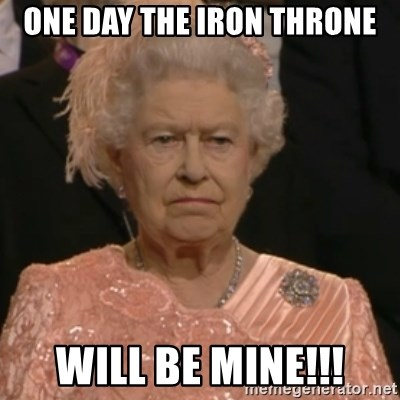 Queen Elizabeth Is Not Impressed  - one day the iron throne will be mine!!!