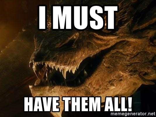 Smaug says - I must Have them all!