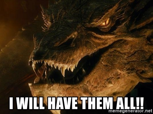 Smaug says - I will have them all!!