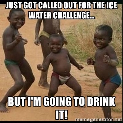 Dancing black kid - Just got called out for the Ice water challenge... but I'm going to drink it!