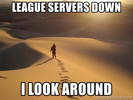 league servers down i look around - desert alone | Meme Generator