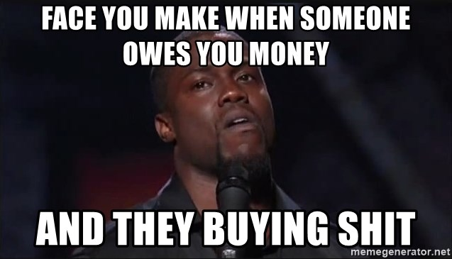 Kevin Hart Face - Face you make when someone owes you money and they buying shit