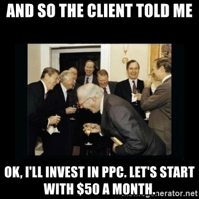 Rich Men Laughing - And so the client told me ok, i'll invest in ppc. Let's start with $50 a month.