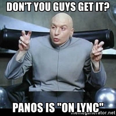 """dr. evil quotation marks - don't you guys get it?  Panos is """"on lync"""""""