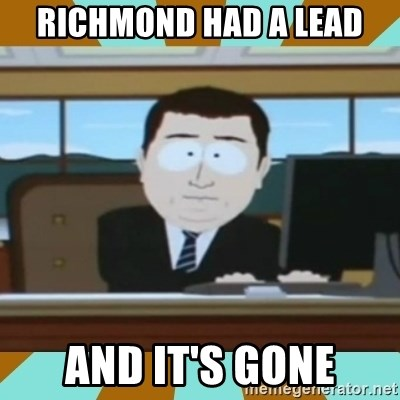 And it's gone - Richmond had a lead and it's gone