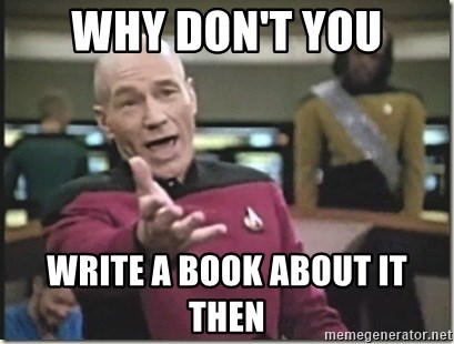 star trek wtf - WHY DON'T YOU WRITE A BOOK ABOUT IT THEN