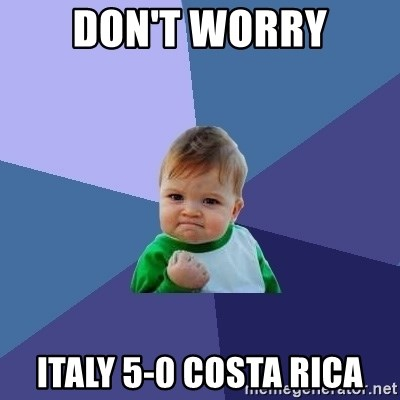 Success Kid - don't worry italy 5-0 costa Rica