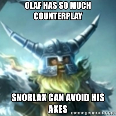 Olaf League of Legends - olaf has so much counterplay snorlax can avoid his axes