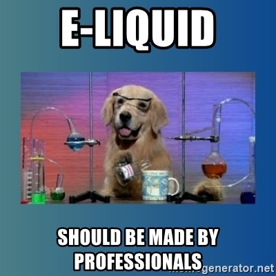 Chemistry Dog - E-Liquid should be made by professionals