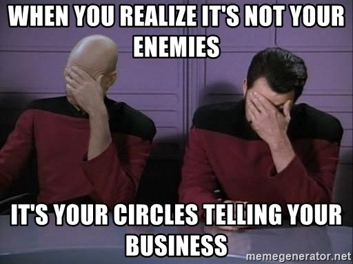 Picard-Riker Tag team - When you realize it's not your enemies It's your circles telling your business