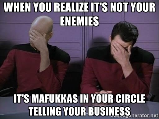 Picard-Riker Tag team - When you realize it's not your enemies It's mafukkas in your circle telling your business