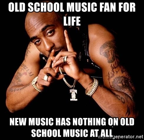 old school music fan for life new music has nothing on old school