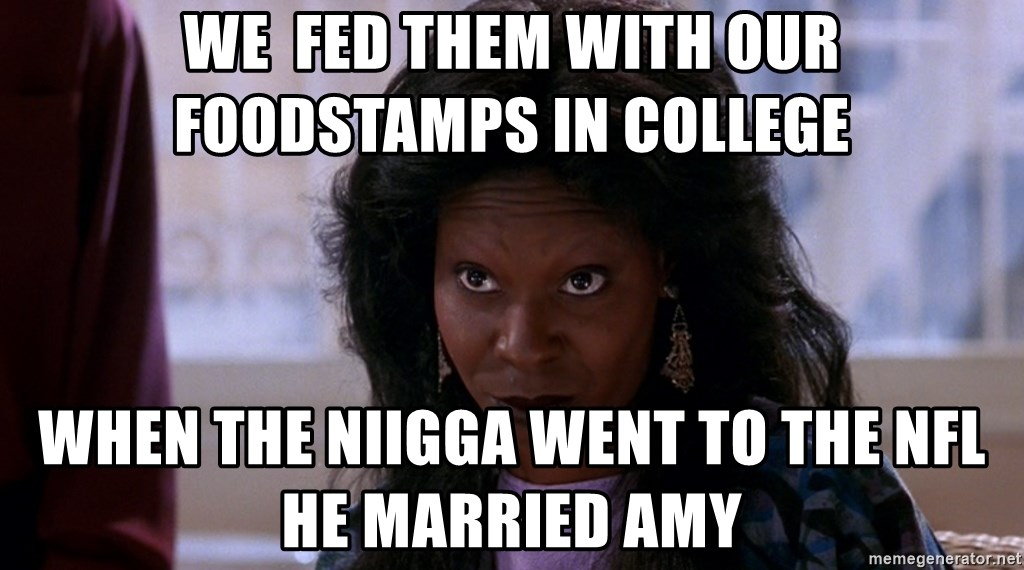 Whoopi Goldberg Ghost 2 - We  Fed Them With Our Foodstamps In College When The Niigga Went To The NFL He Married Amy