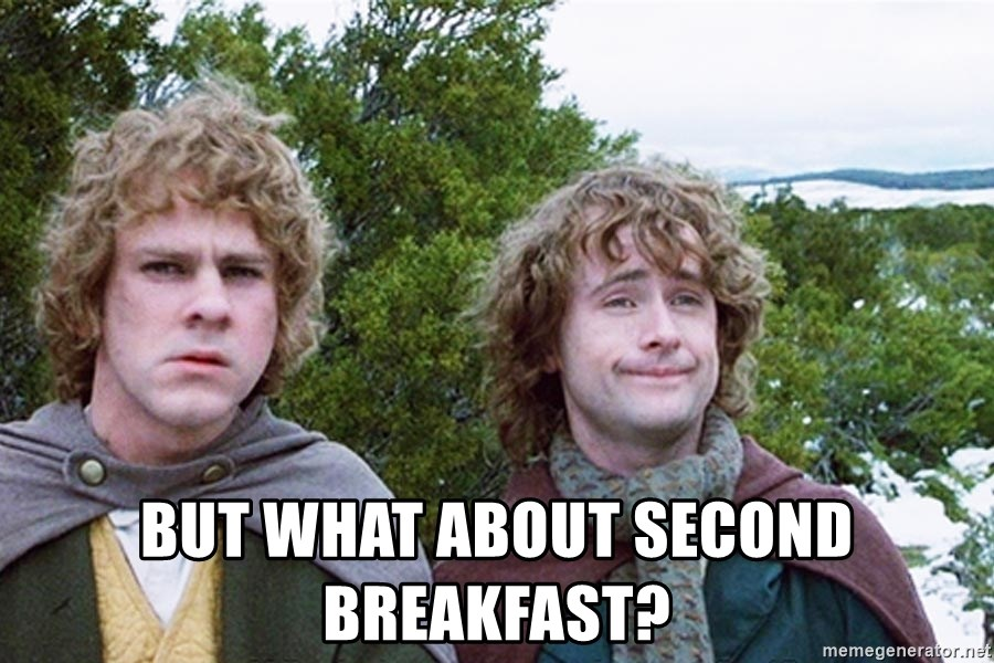 But what about second breakfast? - hobbits second breakfast | Meme Generator