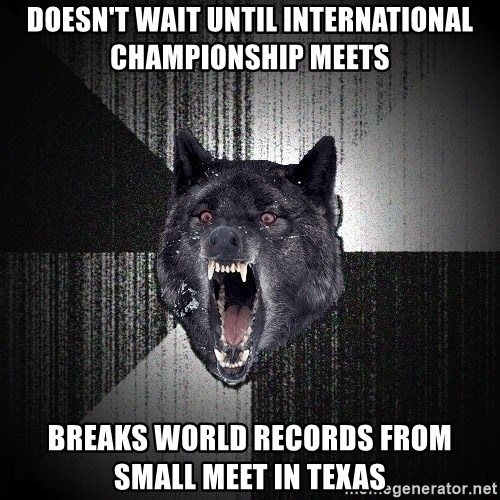 Insanity Wolf - Doesn't wait until international championship meets Breaks world records from small meet in Texas