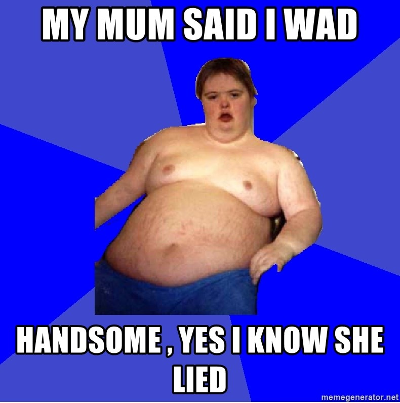 Chubby Fat Boy - my mum said I wad  handsome , yes I know she lied