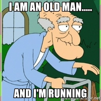 Herbert from family guy - i Am an old man..... And i'm running