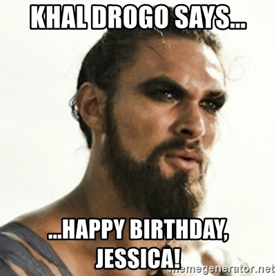 Khal Drogo - Khal Drogo says... ...happy birthday, Jessica!