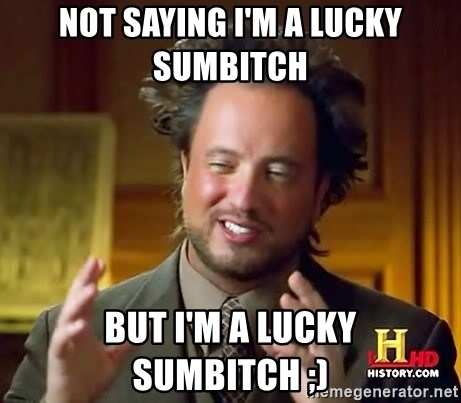 What A Lucky Sumbitch