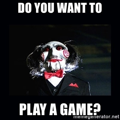 saw jigsaw meme - Do you want to play a game?