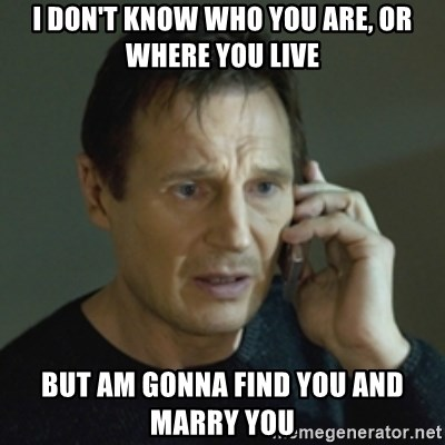 Image result for liam neeson i don't know who you are marry you