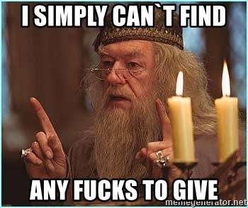 dumbledore fingers - I simply can`t find  any fucks to give