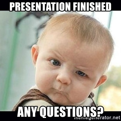 Presentation finished Any questions? - Skeptical Baby Whaa ...