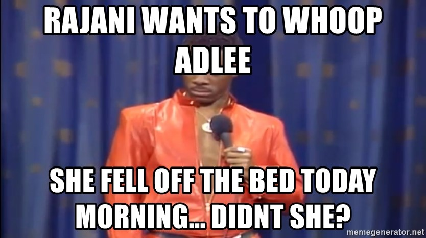 Eddie Murphy - Really? - Rajani wants to whoop Adlee She fell off the bed today morning... didnt she?