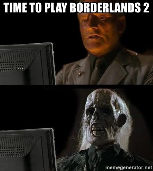 Waiting For - time to play borderlands 2