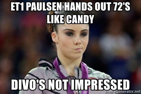mckayla meme - ET1 Paulsen hands out 72's like candy DIVO's not impressed