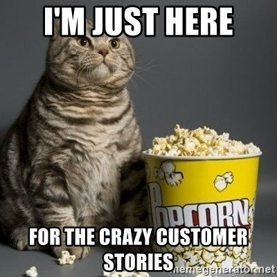 Popcorn Cat - I'm just here for the crazy customer stories