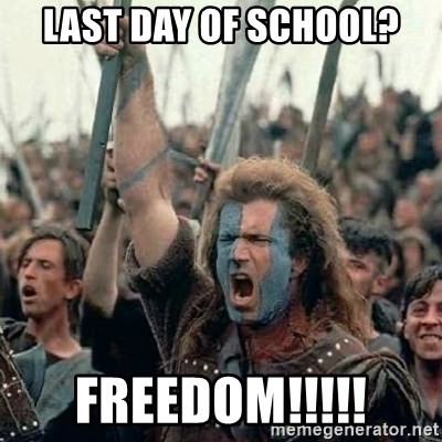 Brave Heart Freedom - Last day of school? FREEDOM!!!!!