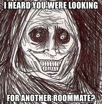 Shadowlurker - I heard you were looking for another roommate?