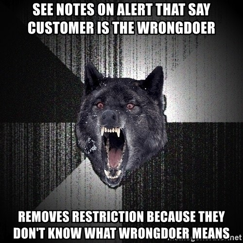 flniuydl - see notes on alert that say customer is the wrongdoer removes restriction because they don't know what wrongdoer means