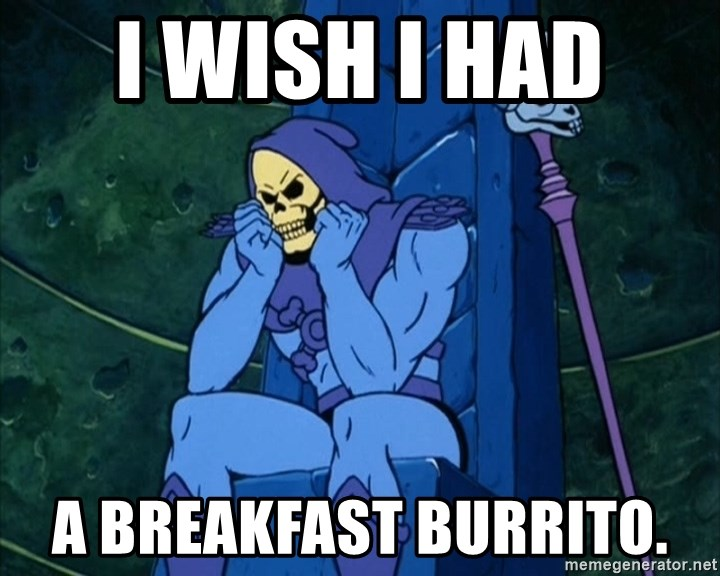 Skeletor sitting - I wish I had  a breakfast burrito.