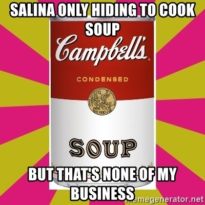 College Campbells Soup Can - Salina only hiding to cook soup  but that's none of my business