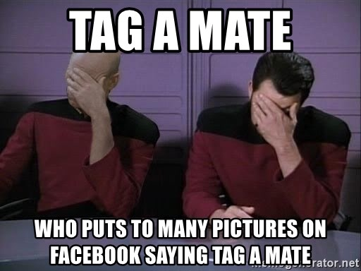 Picard-Riker Tag team - tag a mate  who puts to many pictures on facebook saying tag a mate