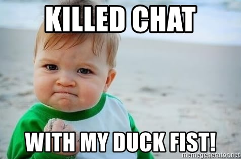killed chat with my duck fist fist pump baby meme generator