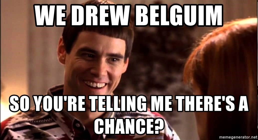LLOYD CHRISTMAS There's a chance? - We drew belguim so you're telling me there's a chance?