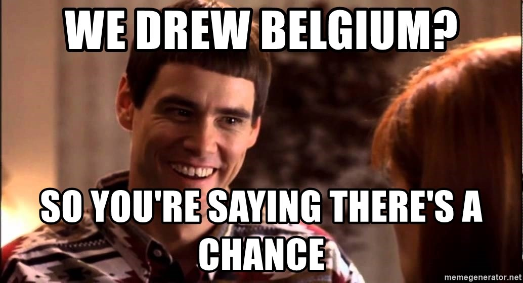 LLOYD CHRISTMAS There's a chance? - we drew belgium? so you're saying there's a chance