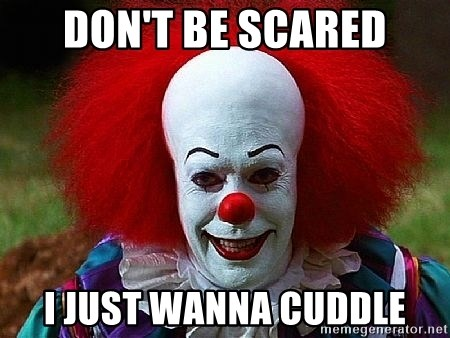 51831516 don't be scared i just wanna cuddle pennywise the clown meme