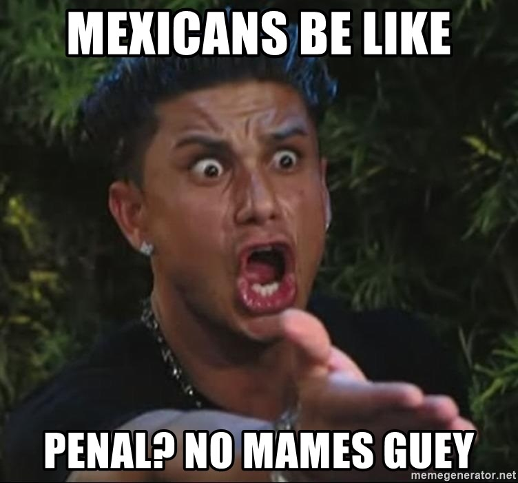 Pauly D - Mexicans be like Penal? no mames guey
