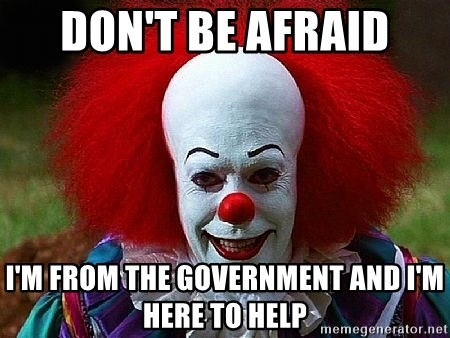 Pennywise the Clown - don't be afraid i'm from the government and i'm here to help
