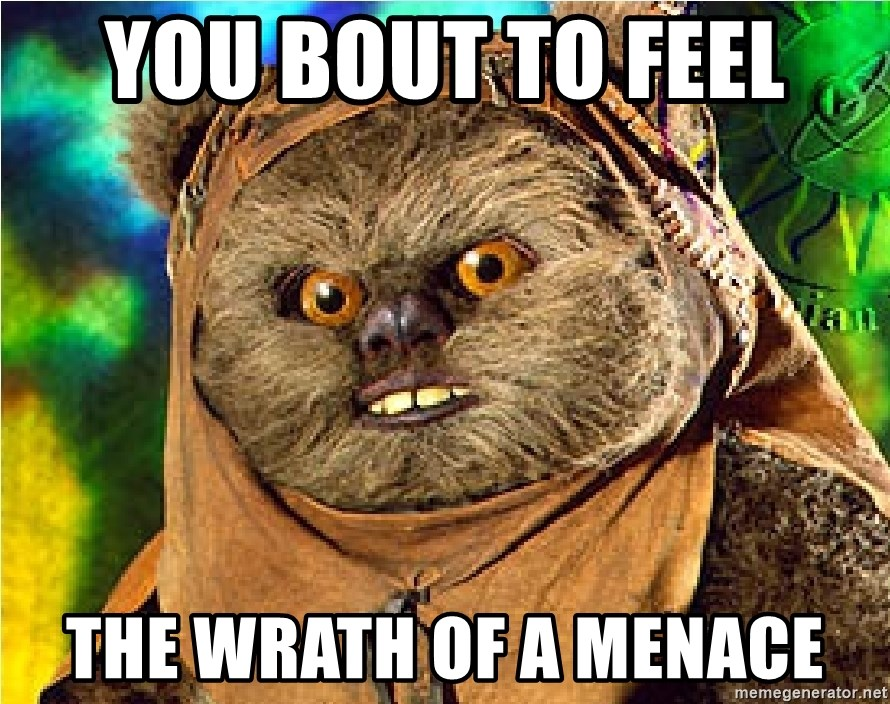 Rape Ewok - You bout to feel  the wrath of a menace